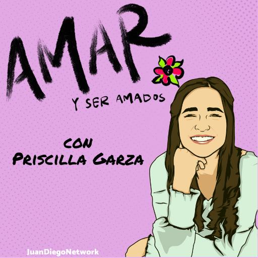 Amar y Ser Amado podcast Juan Diego Network y Priscilla Garza