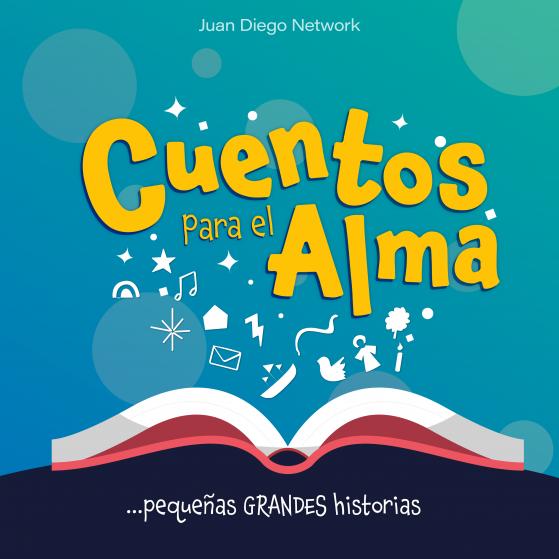 Podcast de cuentos para niños Juan Diego Network cuentos para el alma