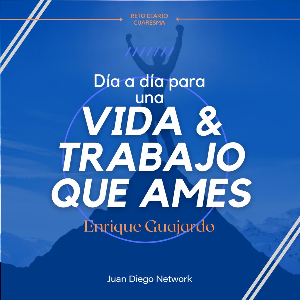 Vida y trabajo que ames con Enrique Guajardo en Juan Diego Network