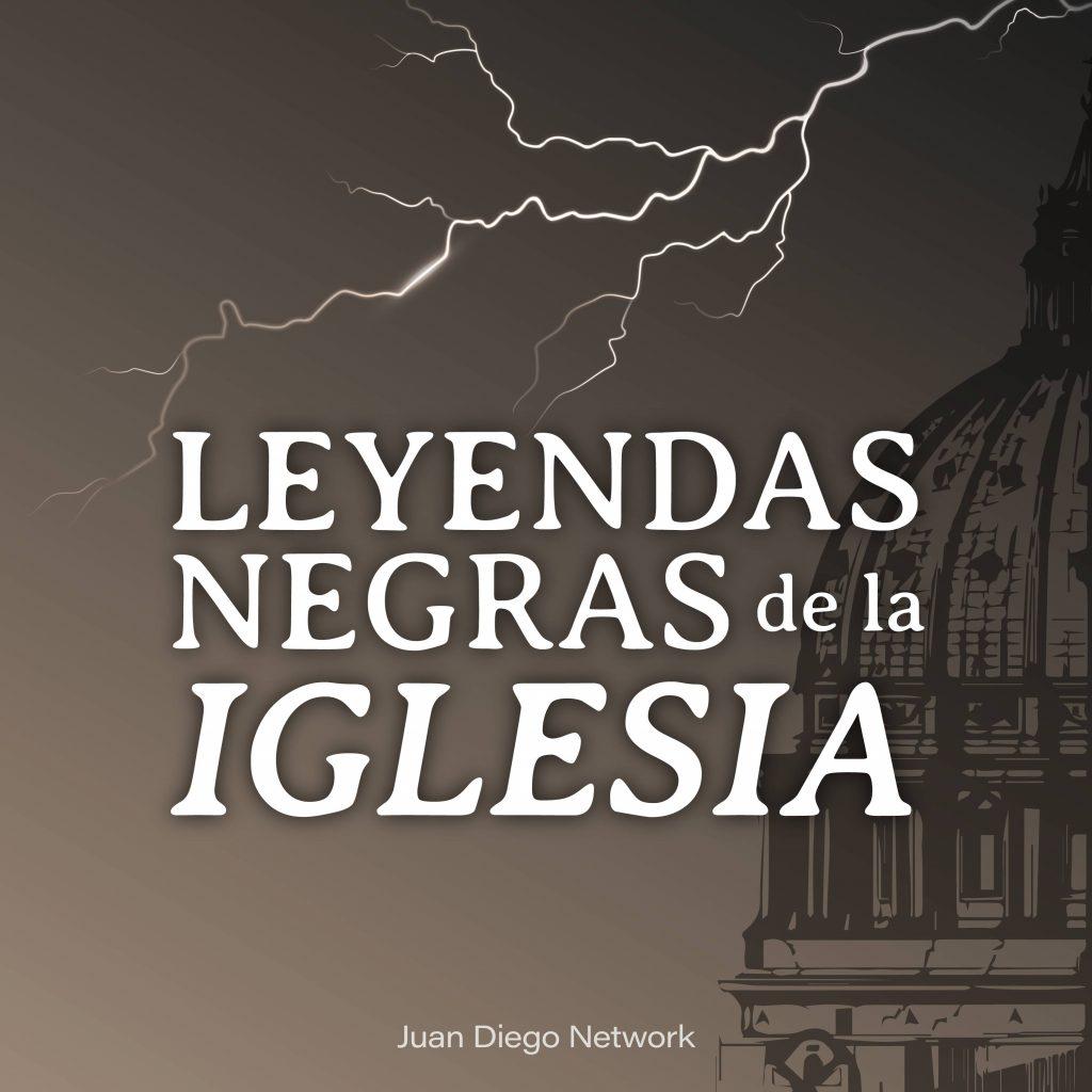 Leyendas Negras de la Iglesia Católica Juan diego network