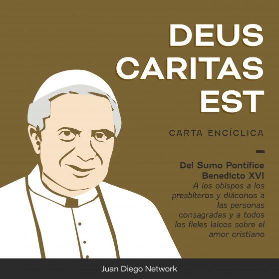 Deus Caritas este Benedicto XVI podcast Juan Diego Network