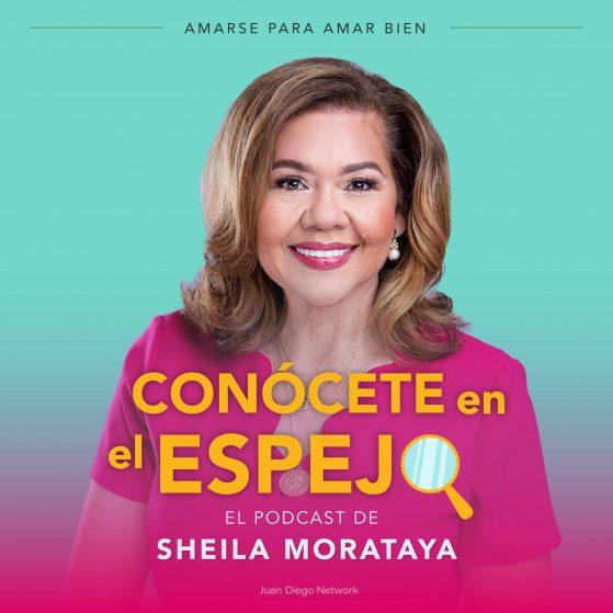Conócete en el Espejo con Sheila Morataya juan diego network podcast católico