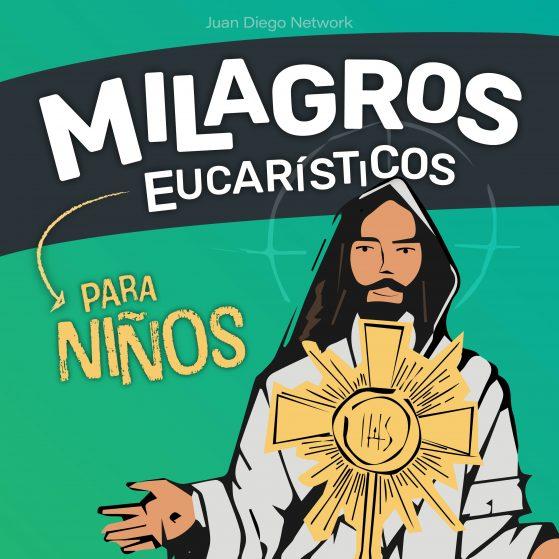 milagros eucaristicos podcast niños juan diego network