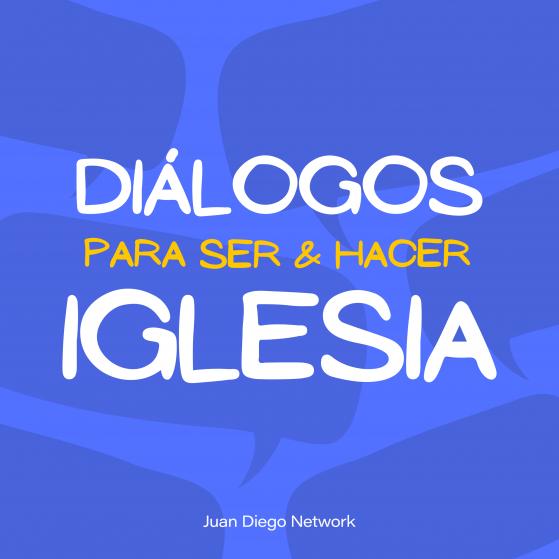 Diálogos para ser y hacer Iglesia el podcast del SImposio Católico Virtual de Juan Diego Network