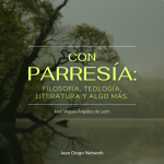 Con Parresía: Un podcast de filosofía, teología, literatura y algo más Juan Diego Network